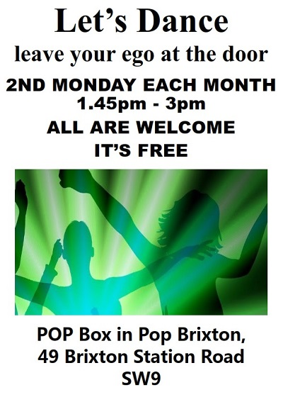 Let's dance leave your ego at the door Pop Brixton 49 Brixton Station Road 2nd monday every month 1.35 -3pm