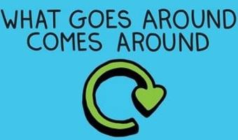 """Recycling symbol, text reads """"What goes around comes around"""""""