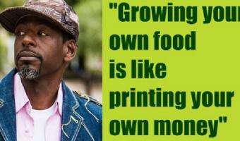 growing your own food is like printing your own money - Ron Finley