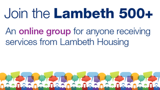 Join Lambeth 500 plus, an online group for anyone receiving services from Lambeth Housing